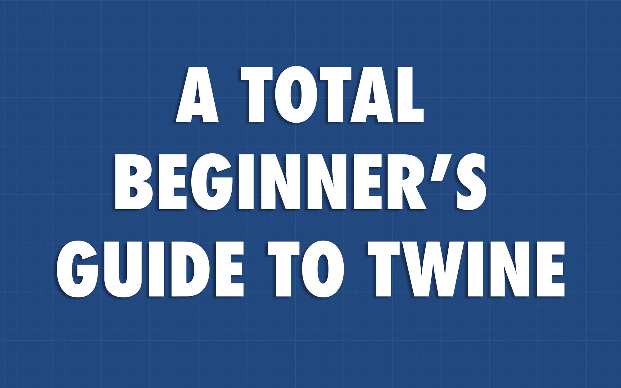 A Total Beginner's Guide to Twine 2.0