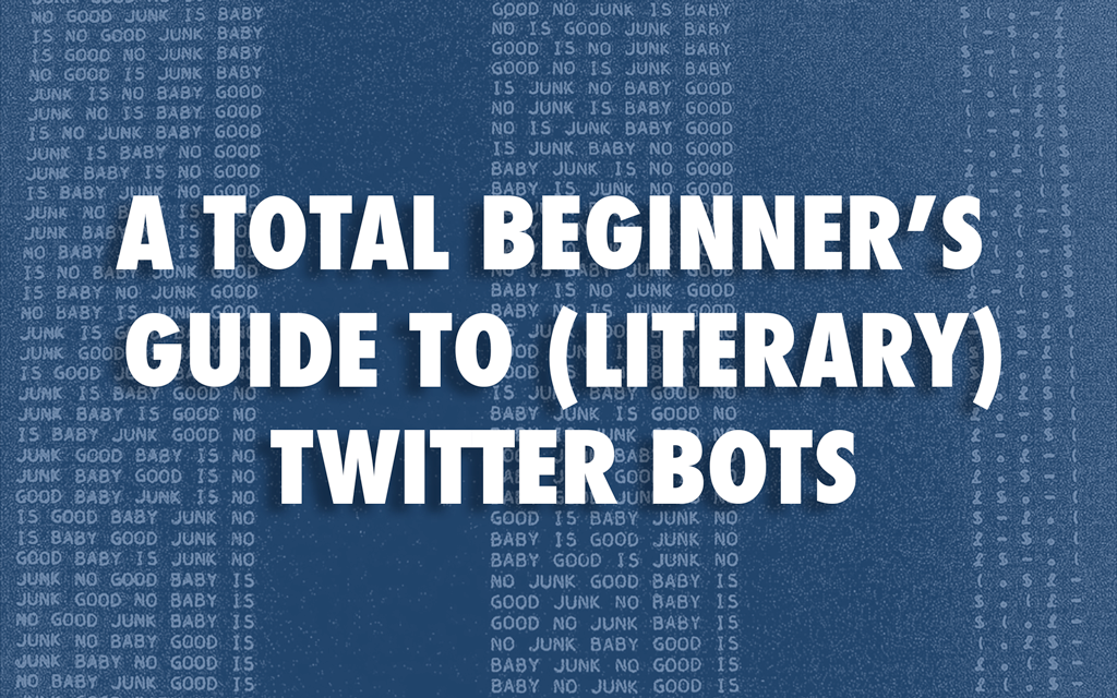 A Total Beginner's Guide to (Literary) Twitter Bots