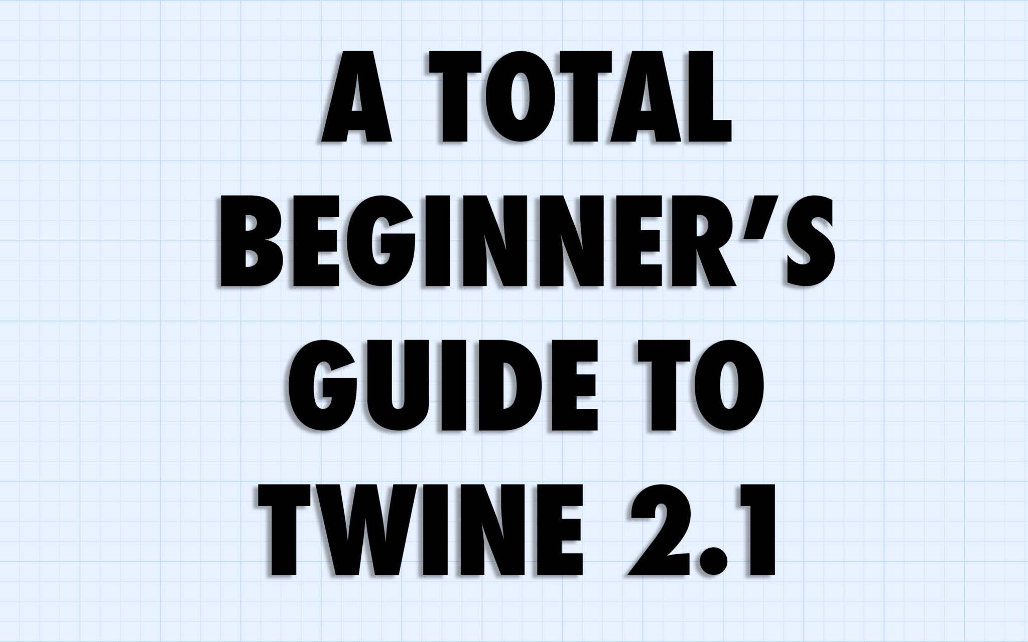 A Total Beginner's Guide to Twine 2 1 | Adam Hammond